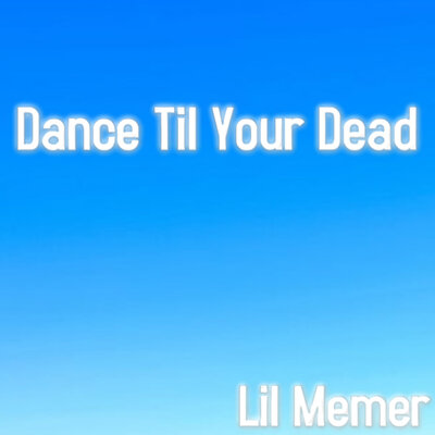 Обложка песни: Lil Memer - Dance Til Your Dead